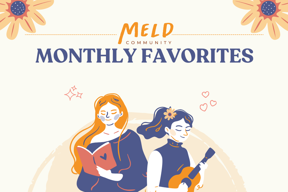 Meld Monthly Favorites